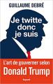 Couverture Je twitte donc je suis : L'art de gouverner selon Donald Trump Editions Fayard 2020