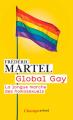 Couverture Global gay : Comment la révolution gay change le monde / La longue marche des homosexuels Editions Flammarion 2017