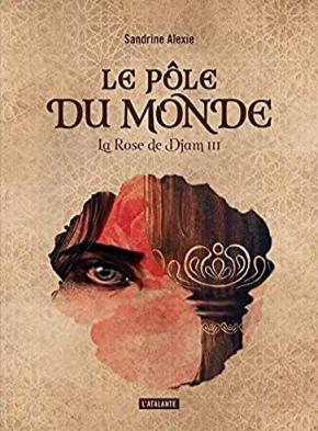 Couverture La Rose de Djam, tome 3 : Le pôle du monde