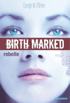 Couverture Birth Marked, tome 1 : Rebelle