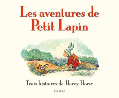 Couverture Les aventures de Petit Lapin - Trois histoires de Harry Horse