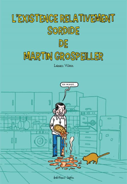 Couverture L'existence relativement sordide de Martin Grospeiller