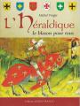 Couverture L'Héraldique : Le blason pour tous Editions Ouest-France (Histoire) 2011