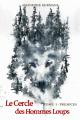 Couverture Le Cercle des Hommes Loups, tome 1 : Prémices Editions Autoédité 2019