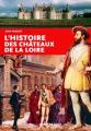 Couverture L'hitoire des châteaux de la Loire Editions Ouest-France (Histoire) 2016