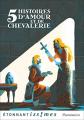 Couverture Cinq histoires d'amour et de chevalerie Editions Flammarion (Etonnantiss!mes) 2018