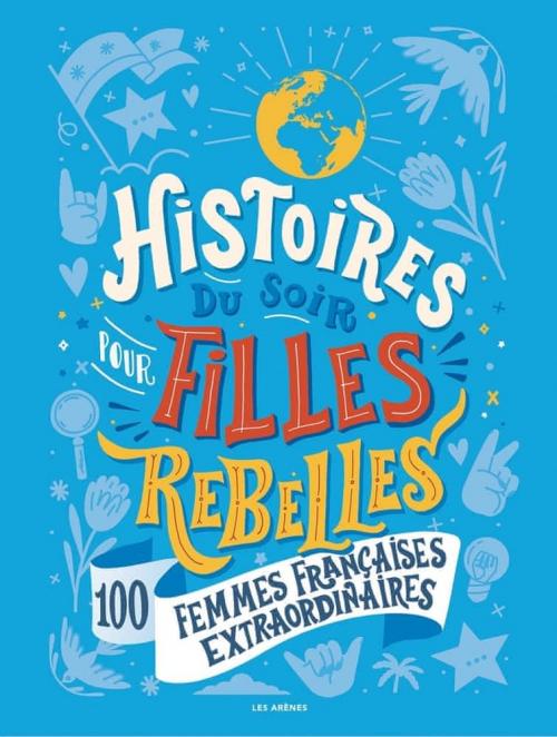 Couverture Histoires du soir pour filles rebelles, tome 3 : 100 femmes françaises extraordinaires
