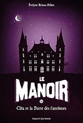 Couverture Le manoir, saison 1, tome 2 : Cléa et la porte des fantômes