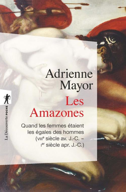 Couverture Les Amazones : Quand les femmes étaient les égales des hommes (VIIIe siècle av. J.-C. – 1er siècle apr. J.-C.)