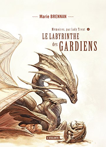 Couverture Mémoires, par Lady Trent, tome 4 : Le labyrinthe des gardiens