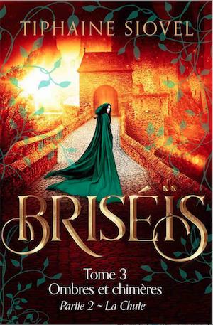 Couverture Briséïs, tome 3 : Ombres et chimères, partie 2 : La Chute