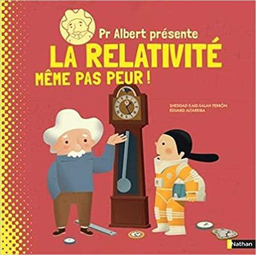 Couverture Pr Albert présente, tome 2 :  La relativité : même pas peur !