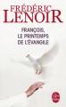 Couverture François, le printemps de l'Evangile Editions Le Livre de Poche 2015