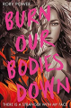 Couverture Burn Our Bodies Down  Editions Macmillan (Children's Books) 2020