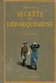 Couverture Histoire secrète du débarquement Editions Ouest-France (Histoire) 2017