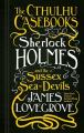 Couverture Les dossiers Cthulhu, tome 3 : Sherlock Holmes et les démons marins du Sussex Editions Titan Books 2018