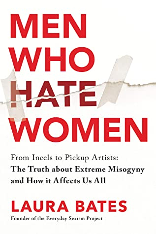 Couverture Men Who Hate Women - From Incels to Pickup Artists: The Truth about Extreme Misogyny and How It Affects Us All
