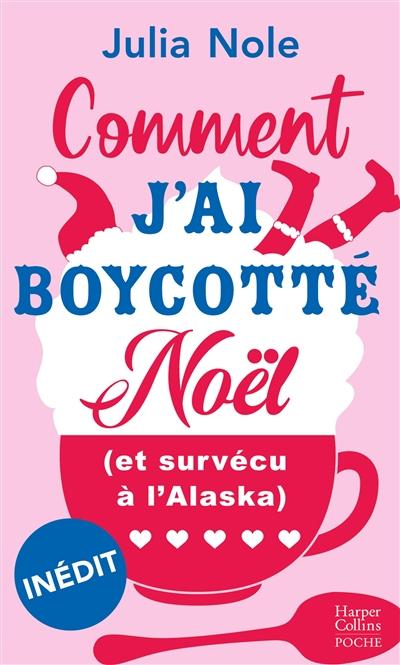 Couverture Comment j'ai boycotté Noël (et survécu à l'Alaska)