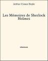 Couverture Les Mémoires de Sherlock Holmes / Souvenirs de Sherlock Holmes / Souvenirs sur Sherlock Holmes Editions Bibebook 2013