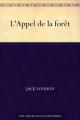 Couverture L'Appel de la forêt / L'Appel sauvage Editions Ebooks libres et gratuits 2011