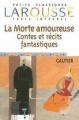 Couverture La morte amoureuse et autres contes/nouvelles fantastiques Editions Larousse (Petits classiques) 2004
