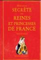 Couverture Histoire secrète des reines et des princesses de France Editions Ouest-France 2017