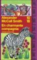 Couverture Les Enquêtes de Mma Ramotswe, tome 06 : En charmante compagnie Editions 10/18 (Grands détectives) 2006
