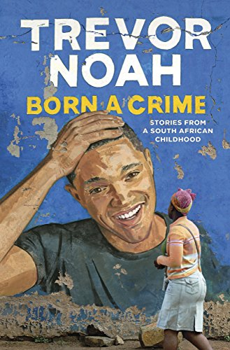Couverture Born a Crime: Stories from a South African Childhood