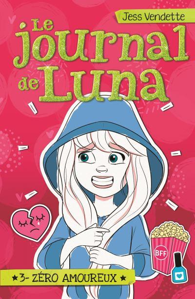 Couverture Le journal de Luna, tome 3 : Zéro amoureux
