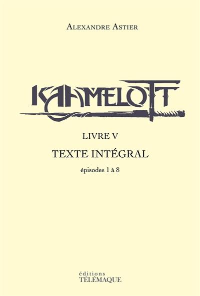 Couverture Kaamelott (Scripts), intégrale, tome 5 : Livre V, épisodes 1 à 8
