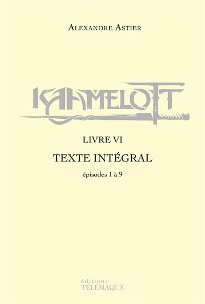 Couverture Kaamelott (Scripts), intégrale, tome 6 : Livre VI, épisodes 1 à 9
