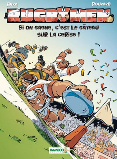 Couverture Les Rugbymen, tome 9 : Si on gagne, c'est le gâteau sur la cerise !