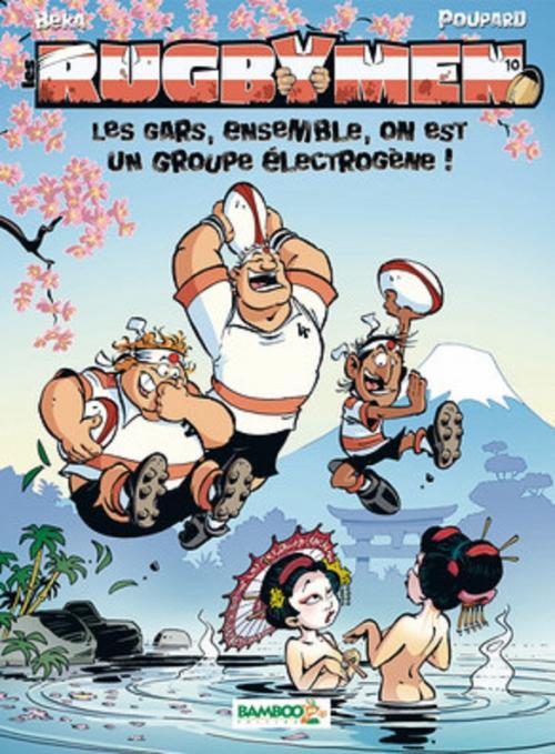 Couverture Les Rugbymen, tome 10 : Les gars, ensemble, on est un groupe électrogène !