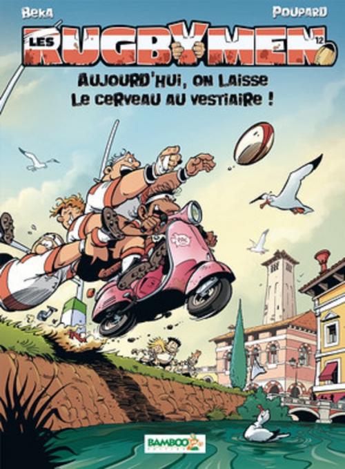 Couverture Les Rugbymen, tome 12 : Aujourd'hui, on laisse le cerveau au vestiaire !