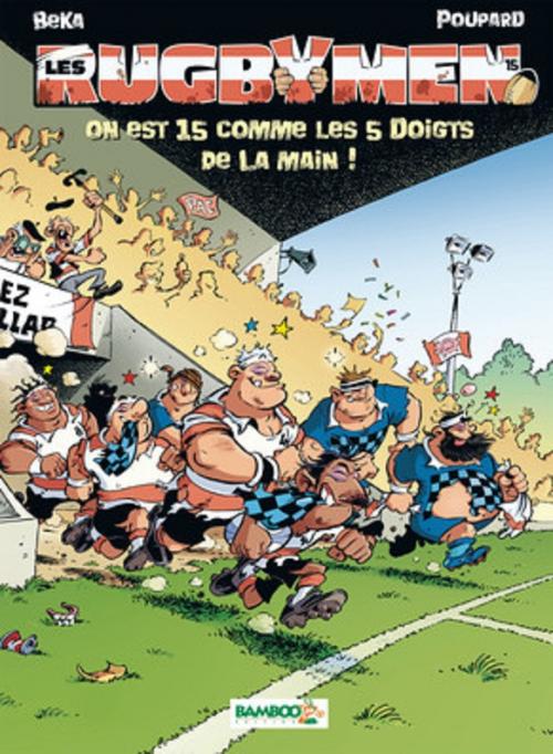 Couverture Les Rugbymen, tome 15 : On est 15 comme les 5 doigts de la main !