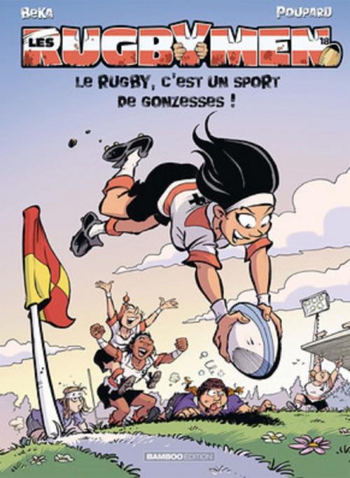 Couverture Les Rugbymen, tome 18 : Le rugby, c'est un sport de gonzesses !
