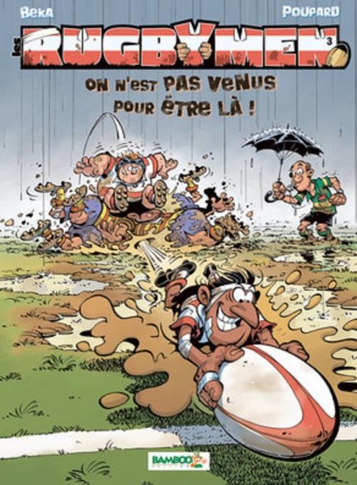 Couverture Les Rugbymen, tome 3 : On n'est pas venus pour être là !