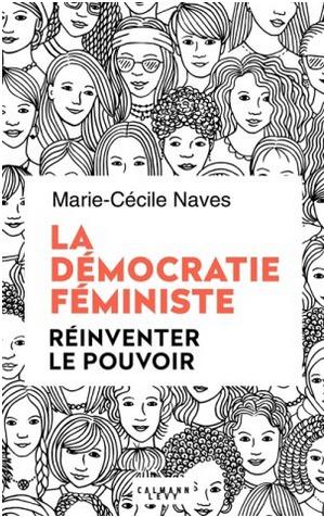 Couverture La démocratie féministe : Réinventer le pouvoir