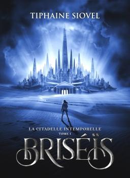 Couverture Briséïs, tome 1 : La Citadelle intemporelle