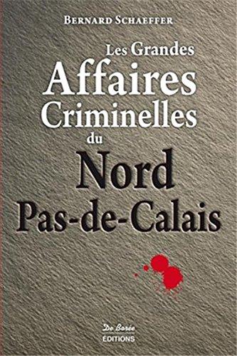 Couverture Les Grandes Affaires Criminelles du Nord Pas-De-Calais