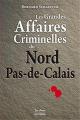 Couverture Les Grandes Affaires Criminelles du Nord Pas-De-Calais Editions de Borée (Grande affaires criminelles et mystérieuses) 2015