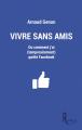 Couverture Vivre sans amis ou comment j'ai (temporairement) quitté Facebook Editions de La Rémanence 2020
