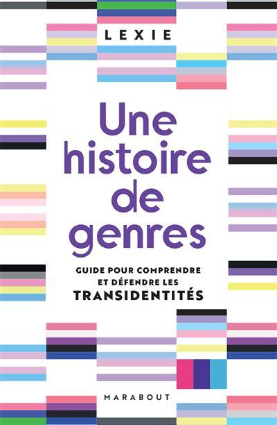 Couverture Une histoire de genres : Guide pour comprendre et défendre les transidentités