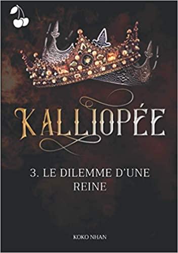 Couverture Kalliopée, tome 3 : Le dilemme d'une reine