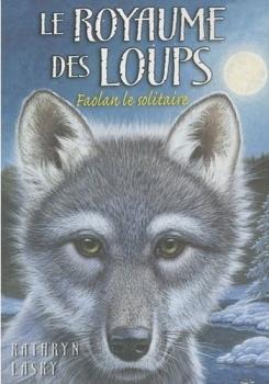 Couverture Le royaume des loups, tome 1 : Faolan le solitaire