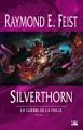 Couverture Les Chroniques de Krondor / La Guerre de la faille, tome 3 : Silverthorn Editions Bragelonne 2005