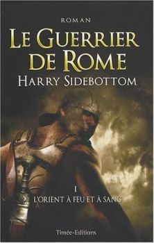 Couverture Le Guerrier de Rome, tome 1 : L'Orient à feu et à sang