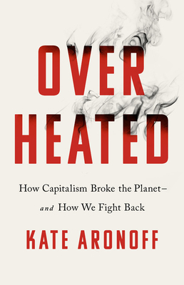 Couverture Overheated: How Capitalism Broke the Planet -- and How We Fight Back