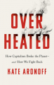 Couverture Overheated: How Capitalism Broke the Planet -- and How We Fight Back Editions PublicAffairs 2021