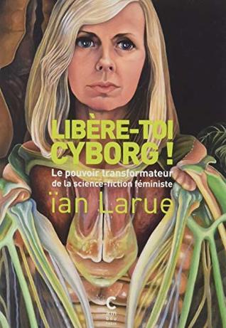 Couverture Libère-toi cyborg ! : le pouvoir transformateur de la science-fiction féministe